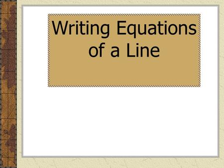 Writing Equations of a Line. Various Forms of an Equation of a Line. Slope-Intercept Form.