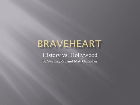 History vs. Hollywood By Sterling Ray and Matt Gallagher.