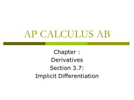 AP CALCULUS AB Chapter : Derivatives Section 3.7: Implicit Differentiation.