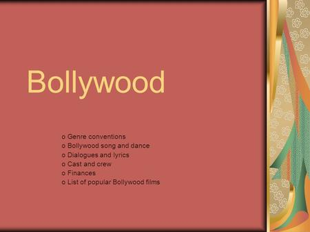 Bollywood o Genre conventions o Bollywood song and <strong>dance</strong> o Dialogues and lyrics o Cast and crew o Finances o List <strong>of</strong> popular Bollywood films.