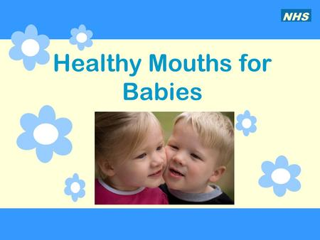 Healthy Mouths for Babies NHS. Baby teeth and teething Tooth decay in babies… What it looks like What causes it How you can stop it from happening How.