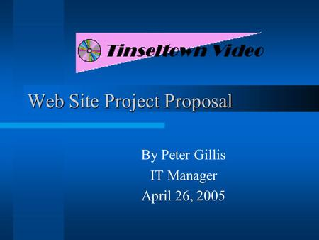 Web Site Project Proposal By Peter Gillis IT Manager April 26, 2005.