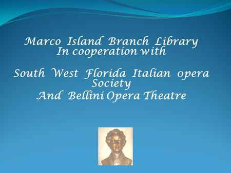 Marco Island Branch Library In cooperation with South West Florida Italian 0pera Society And Bellini Opera Theatre.