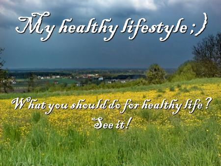 My healthy lifestyle ;) What you should do for healthy life? See it!