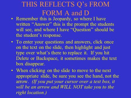 "THIS REFLECTS Q's FROM FORM A and D Remember this is Jeopardy, so where I have written ""Answer"" this is the prompt the students will see, and where I."