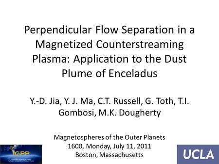 Perpendicular Flow Separation in a Magnetized Counterstreaming Plasma: Application to the Dust Plume of Enceladus Y.-D. Jia, Y. J. Ma, C.T. Russell, G.