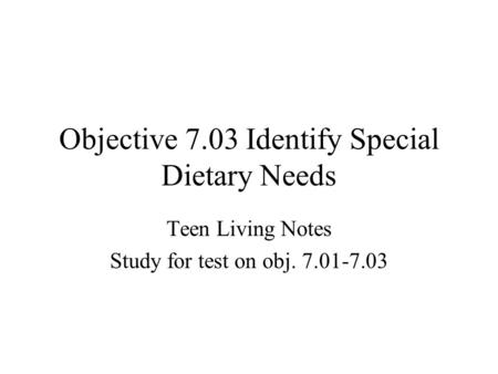 Objective 7.03 Identify Special Dietary Needs Teen Living Notes Study for test on obj. 7.01-7.03.