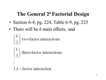 1 The General 2 k Factorial Design Section 6-4, pg. 224, Table 6-9, pg. 225 There will be k main effects, and.