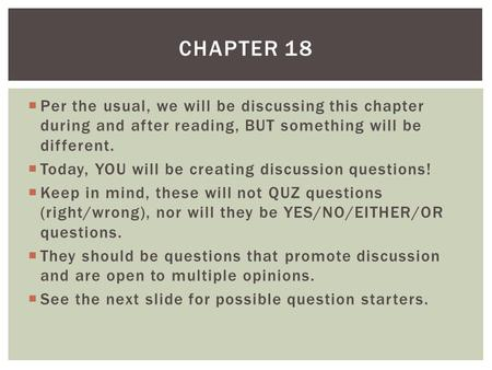  Per the usual, we will be discussing this chapter during and after reading, BUT something will be different.  Today, YOU will be creating discussion.