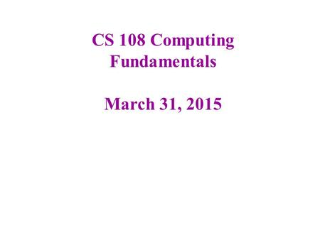 CS 108 Computing Fundamentals March 31, 2015. Grades not as good as I hoped I drop the lowest of the first 3 exams Exam #3 and #4 will cover much of the.