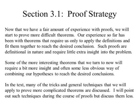 Section 3.1: Proof Strategy Now that we have a fair amount of experience with proofs, we will start to prove more difficult theorems. Our experience so.