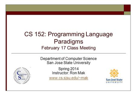 CS 152: Programming Language Paradigms February 17 Class Meeting Department of Computer Science San Jose State University Spring 2014 Instructor: Ron Mak.