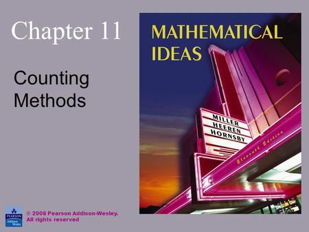 Chapter 11 Counting Methods © 2008 Pearson Addison-Wesley. All rights reserved.