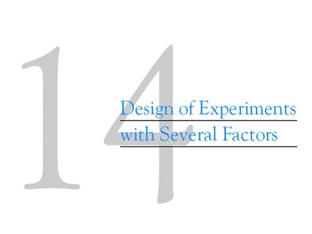 14-1 Introduction An experiment is a test or series of tests. The design of an experiment plays a major role in the eventual solution of the problem.