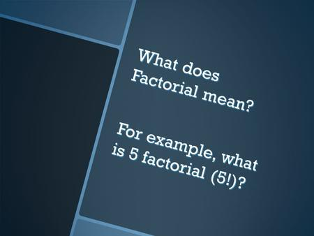 What does Factorial mean? For example, what is 5 factorial (5!)?