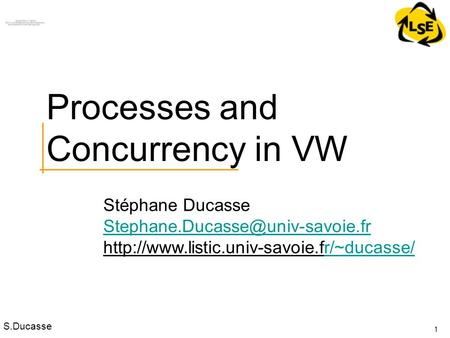 S.Ducasse Stéphane Ducasse  1 Processes and Concurrency in VW.