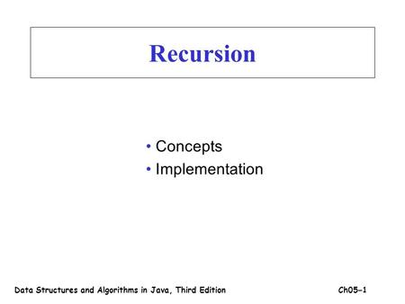 Recursion Concepts Implementation Data Structures and Algorithms in Java, Third EditionCh05 – 1.