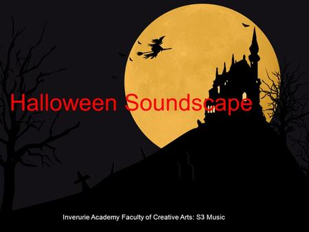 Halloween Soundscape Inverurie Academy Faculty of Creative Arts: S3 Music.