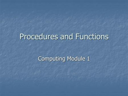 Procedures and Functions Computing Module 1. What is modular programming? Most programs written for companies will have thousands of lines of code. Most.