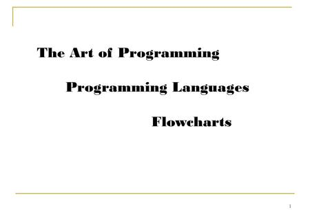 1 The Art of Programming Programming Languages Flowcharts.