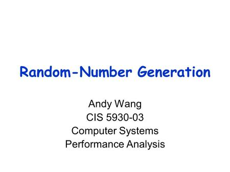 Random-Number Generation Andy Wang CIS 5930-03 Computer Systems Performance Analysis.