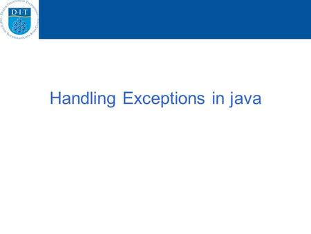 Handling Exceptions in java. Exception handling blocks try { body-code } catch (exception-classname variable-name) { handler-code }