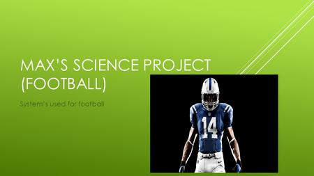 MAX'S SCIENCE PROJECT (FOOTBALL) System's used for football.