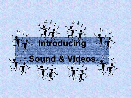 Introducing Sound & Videos. Understanding Video Files Videos usually have the file extension AVI. Videos are very large files. Only one has been included.