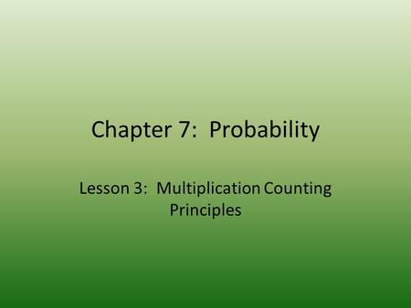 Chapter 7: Probability Lesson 3: Multiplication Counting Principles.