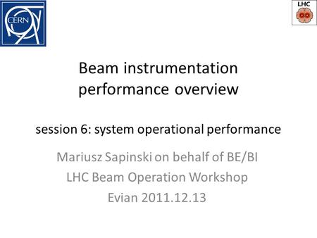 Beam instrumentation performance overview session 6: system operational performance Mariusz Sapinski on behalf of BE/BI LHC Beam Operation Workshop Evian.