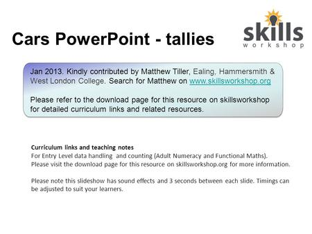Cars PowerPoint - tallies Curriculum links and teaching notes For Entry Level data handling and counting (Adult Numeracy and Functional Maths). Please.