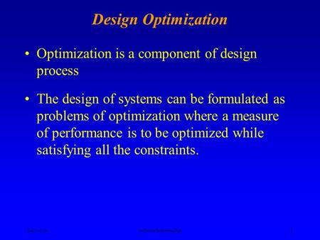Ken YoussefiMechanical Engineering Dept. 1 Design Optimization Optimization is a component of design process The design of systems can be formulated as.