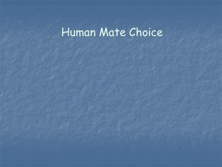 Human Mate Choice. Evolutionary psychology is about cognitive mechanisms. It uses a functional (adaptive) approach. Asks what is if for? If we wanted.