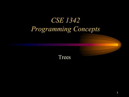 1 CSE 1342 Programming Concepts Trees. 2 Basic Terminology Trees are made up of nodes and edges. A tree has a single node known as a root. –The root is.
