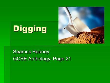 Digging Seamus Heaney GCSE Anthology- Page 21. Between my finger and my thumb The squat pen rests; snug as a gun. Simile: it fits his hand and is powerful.
