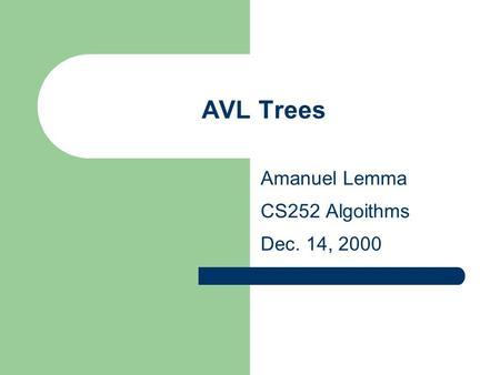 AVL Trees Amanuel Lemma CS252 Algoithms Dec. 14, 2000.