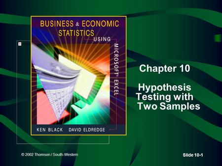 © 2002 Thomson / South-Western Slide 10-1 Chapter 10 Hypothesis Testing with Two Samples.