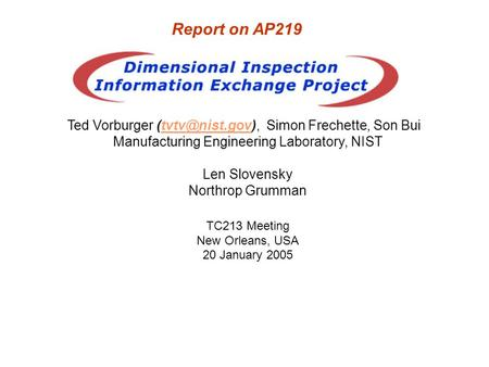 Ted Vorburger Simon Frechette, Son Manufacturing Engineering Laboratory, NIST Len Slovensky Northrop Grumman TC213 Meeting.