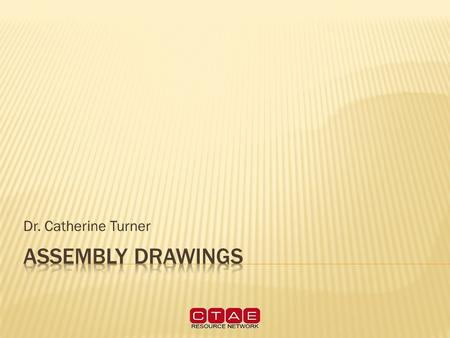 Dr. Catherine Turner.  When a product has more than one part, an assembly drawing is necessary to show how the product is assembled when it is finished.