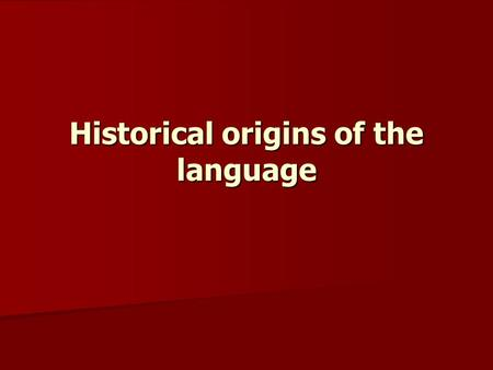 Historical origins of the language. Algonquian language family At one time long ago our language and in fact people were one nation that over many hundreds.