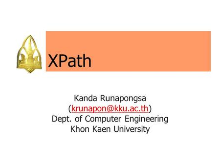 XPath Kanda Runapongsa Dept. of Computer Engineering Khon Kaen University.