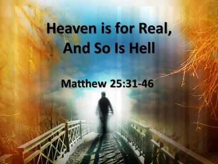 Heaven is for Real, And So Is Hell Matthew 25:31-46.