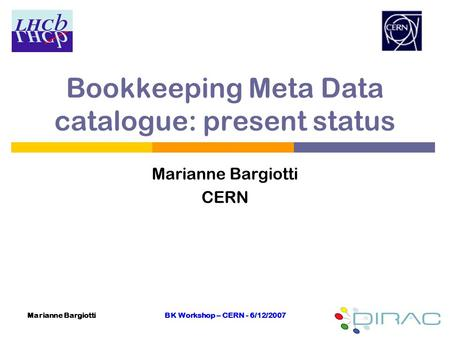 Marianne BargiottiBK Workshop – CERN - 6/12/2007 1 Bookkeeping Meta Data catalogue: present status Marianne Bargiotti CERN.