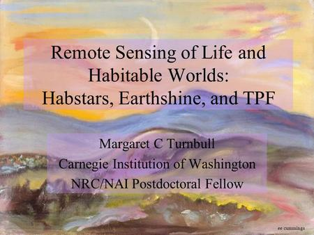 Remote Sensing of Life and Habitable Worlds: Habstars, Earthshine, and TPF Margaret C Turnbull Carnegie Institution of Washington NRC/NAI Postdoctoral.