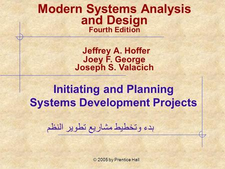 © 2005 by Prentice Hall Initiating and Planning Systems Development Projects Modern Systems Analysis and Design Fourth Edition Jeffrey A. Hoffer Joey F.