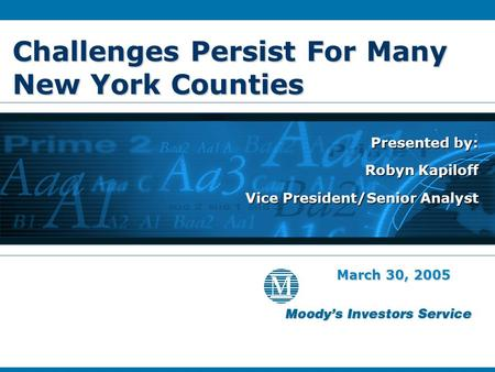 Challenges Persist For Many New York Counties Presented by: Robyn Kapiloff Vice President/Senior Analyst Presented by: Robyn Kapiloff Vice President/Senior.