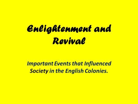 Enlightenment and Revival Important Events that Influenced Society in the English Colonies.