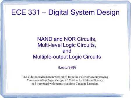 ECE 331 – Digital System Design NAND and NOR Circuits, Multi-level Logic Circuits, and Multiple-output Logic Circuits (Lecture #9) The slides included.