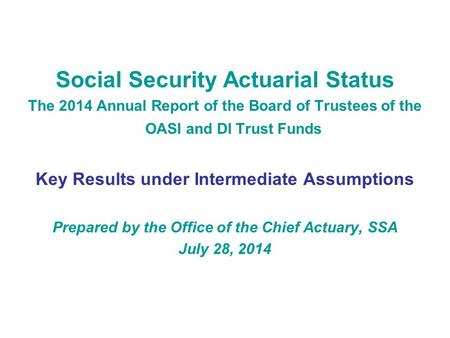 Social Security Actuarial Status The 2014 Annual Report of the Board of Trustees of the OASI and DI Trust Funds Key Results under Intermediate Assumptions.