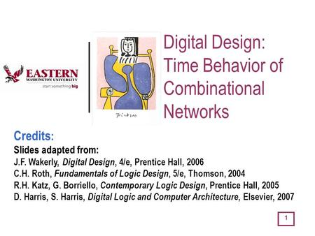 1 Digital Design: Time Behavior of Combinational Networks Credits : Slides adapted from: J.F. Wakerly, Digital Design, 4/e, Prentice Hall, 2006 C.H. Roth,